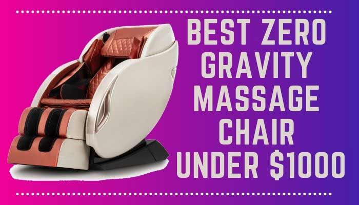Best Zero Gravity Massage Chair Under $1000